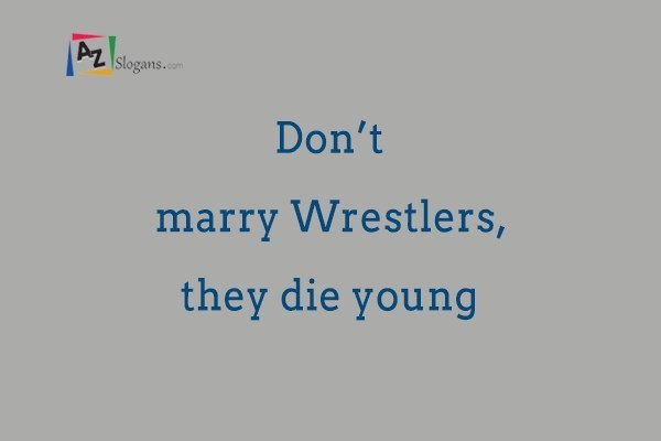 Don't marry Wrestlers, they die young