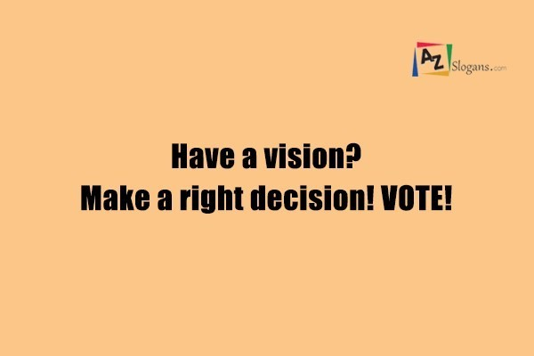 Have a vision? Make a right decision! VOTE!
