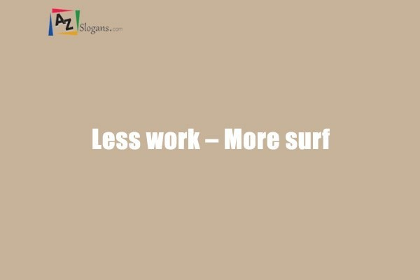 Less work – More surf