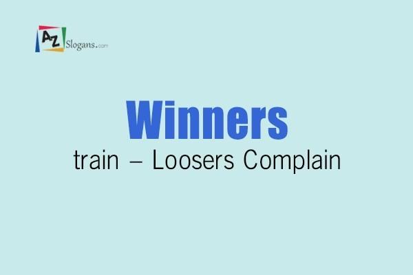 Winners train – Loosers Complain