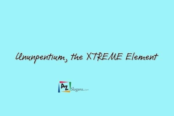 Ununpentium, the XTREME Element