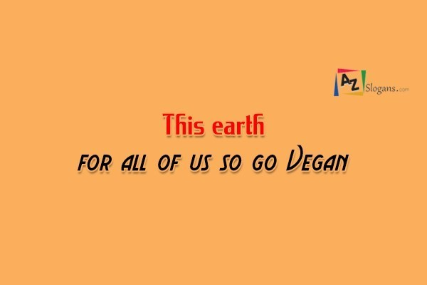 This earth for all of us so go Vegan
