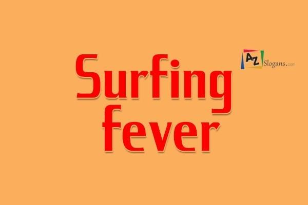 Surfing fever