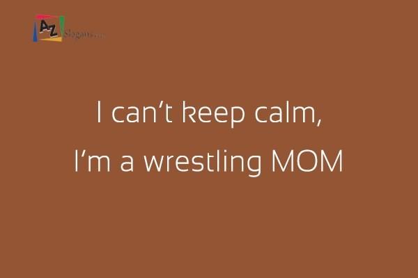 I can't keep calm, I'm a wrestling MOM