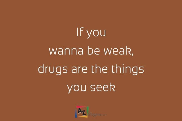 If you wanna be weak, drugs are the things you seek