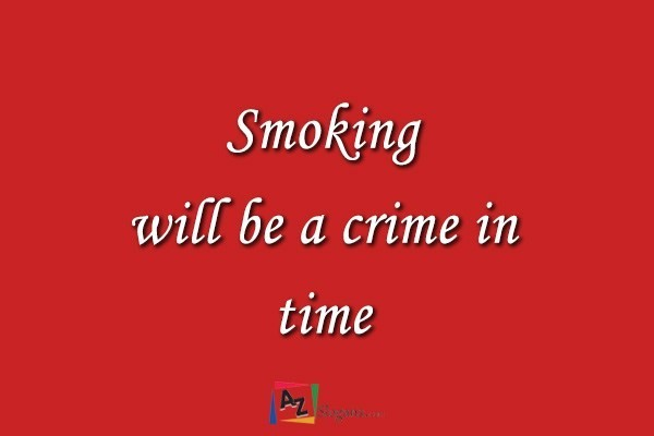 Smoking will be a crime in time