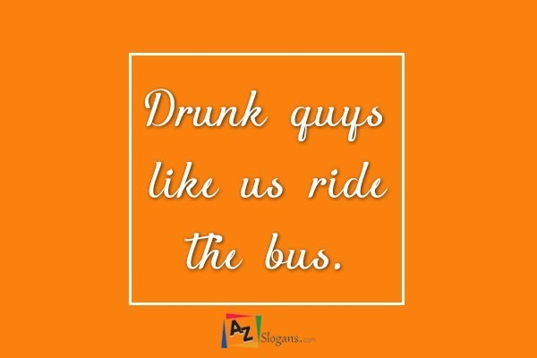Drunk guys like us ride the bus.