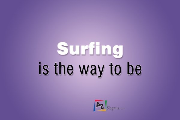 Surfing is the way to be