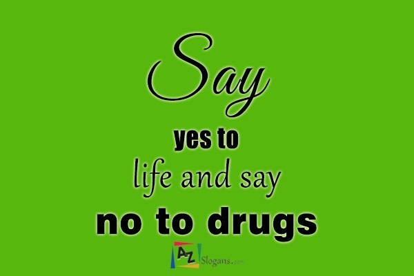 Say yes to life and say no to drugs