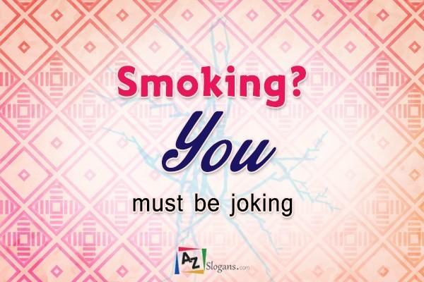 Smoking? You must be joking