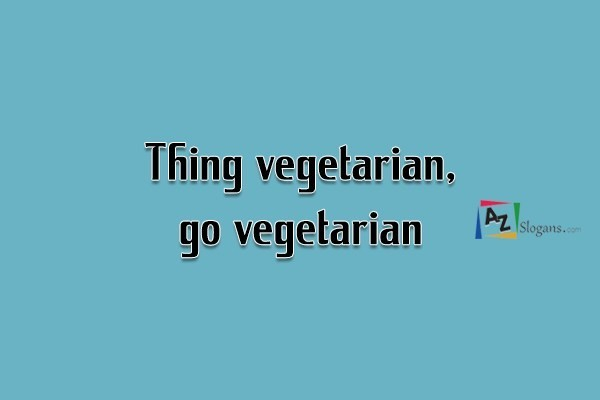 Thing vegetarian, go vegetarian