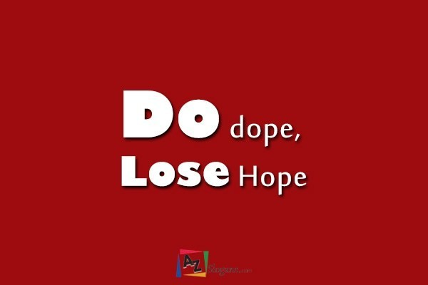 Do dope, Lose Hope