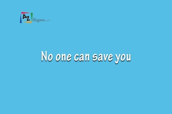 No one can save you