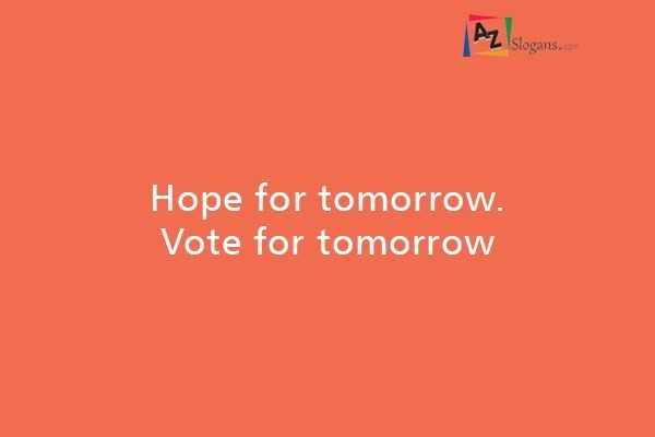 Hope for tomorrow. Vote for tomorrow