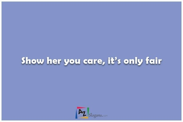 Show her you care, it's only fair