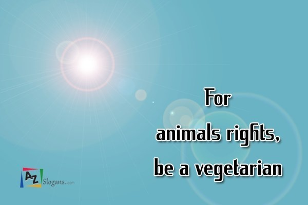 For animals rights, be a vegetarian