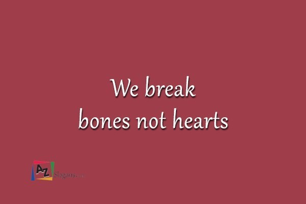 We break bones not hearts