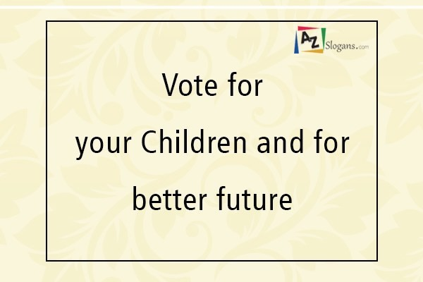 Vote for your Children and for better future