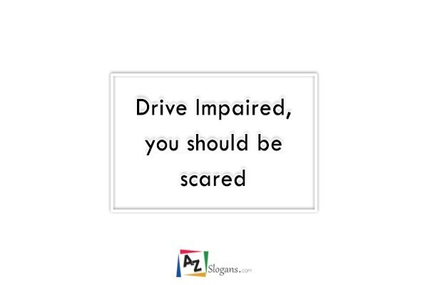 Drive Impaired, you should be scared