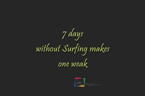 7 days without Surfing makes one weak