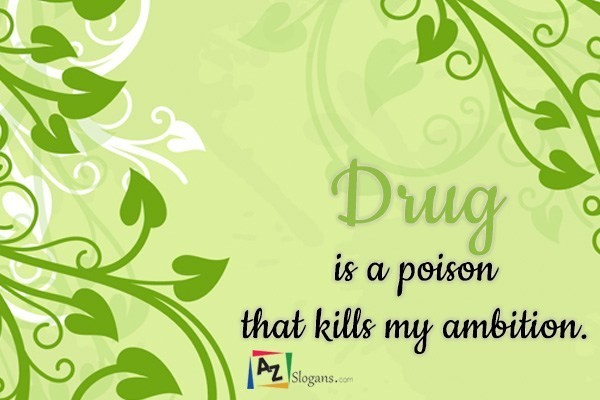 Drug is a poison that kills my ambition.
