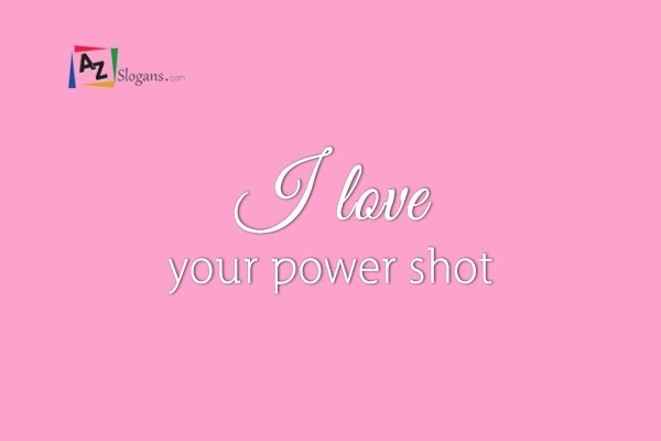I love your power shot