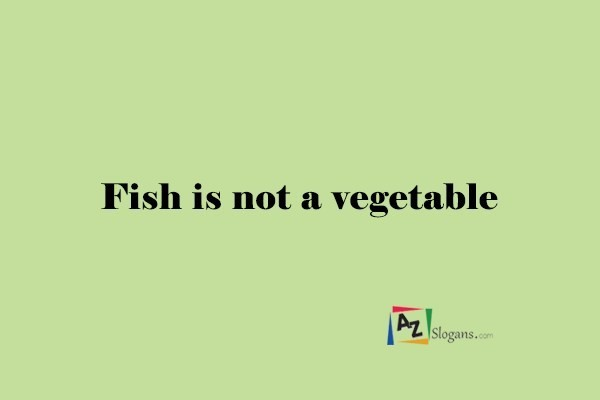 Fish is not a vegetable
