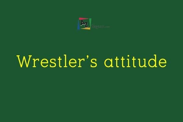 Wrestler's attitude