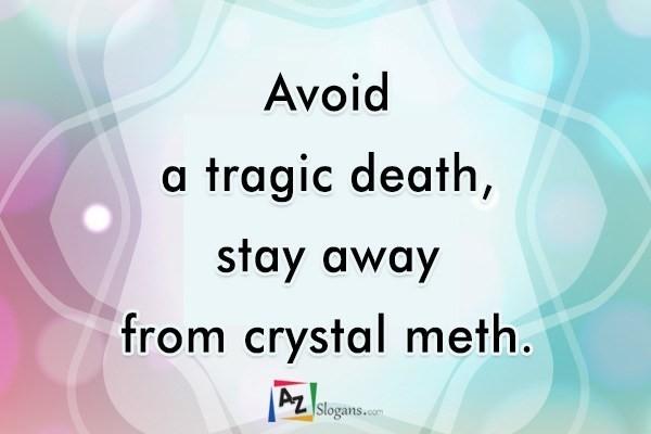 Avoid a tragic death, stay away from crystal meth.