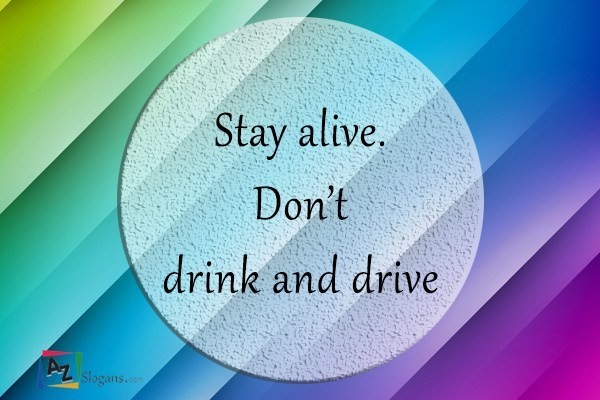 Stay alive. Don't drink and drive