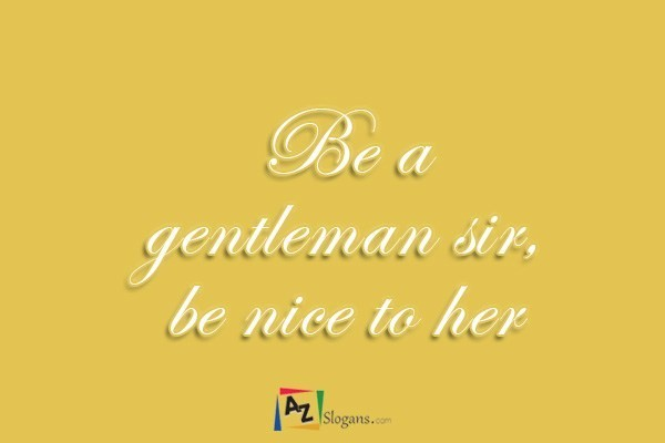 Be a gentleman sir, be nice to her