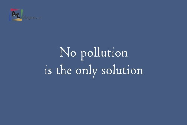No pollution is the only solution