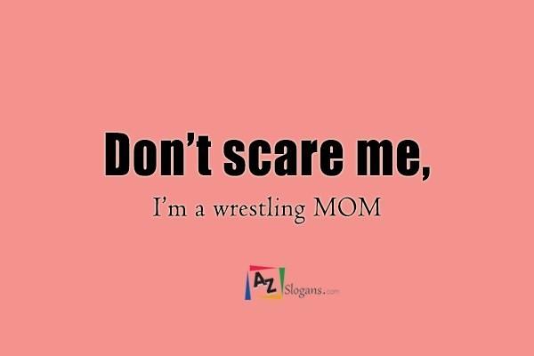 Don't scare me, I'm a wrestling MOM
