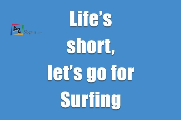 Life's short, let's go for Surfing