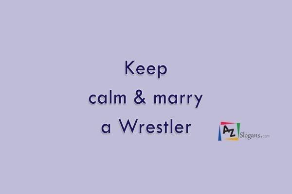 Keep calm & marry a Wrestler
