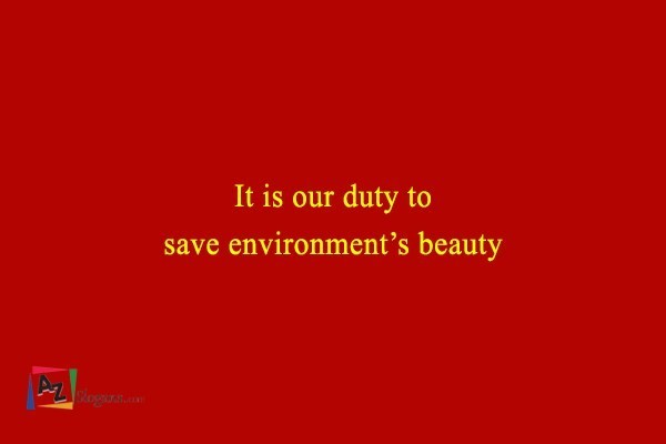 It is our duty to save environment's beauty