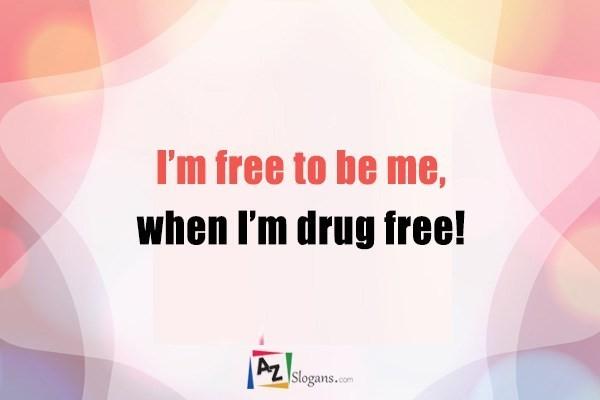 I'm free to be me, when I'm drug free!
