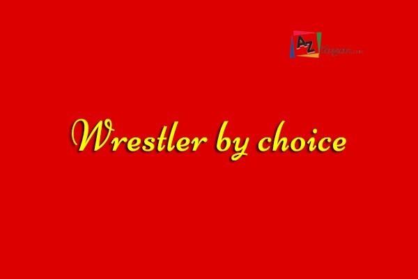 Wrestler by choice