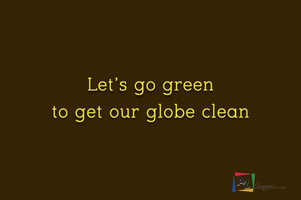 Let's go green to get our globe clean