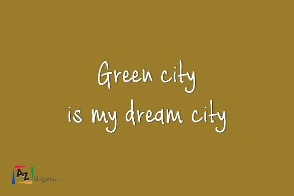 green city is my dream city. Black Bedroom Furniture Sets. Home Design Ideas