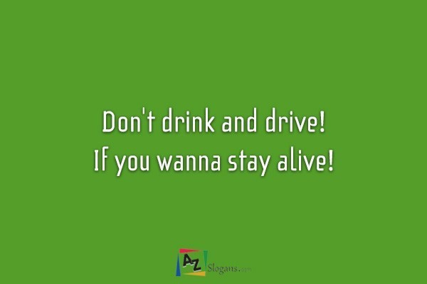Don't drink and drive! If you wanna stay alive!