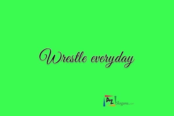 Wrestle everyday