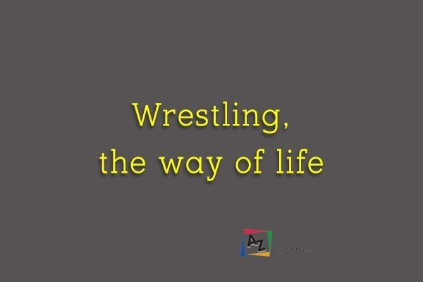 Wrestling, the way of life