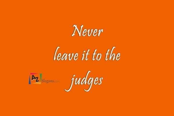 Never leave it to the judges