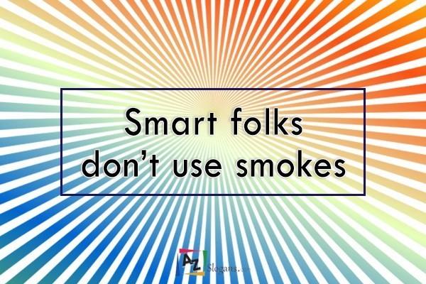 Smart folks don't use smokes