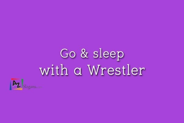 Go & sleep with a Wrestler