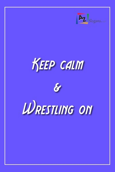 Keep calm & Wrestling on