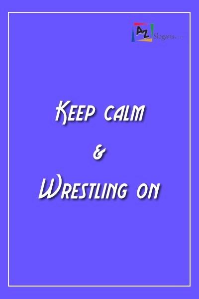 Keep calm & Wrestling on
