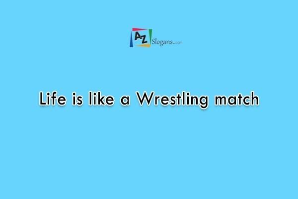 Life is like a Wrestling match