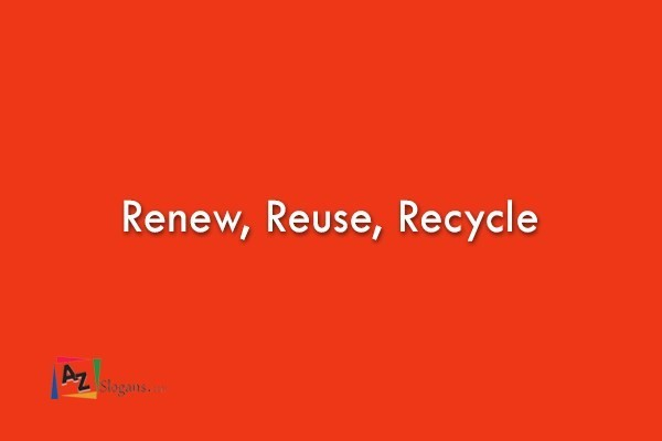 Renew, Reuse, Recycle